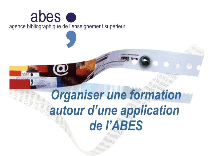 abes agence bibliographique de l'enseignement supérieur Organiser une formation autour d'une application  de l'ABES