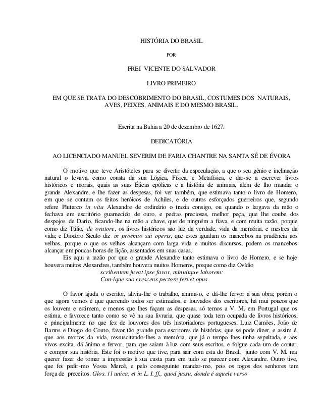HISTÓRIA DO BRASIL POR FREI VICENTE DO SALVADOR LIVRO PRIMEIRO EM QUE SE TRATA DO DESCOBRIMENTO DO BRASIL, COSTUMES DOS NA...