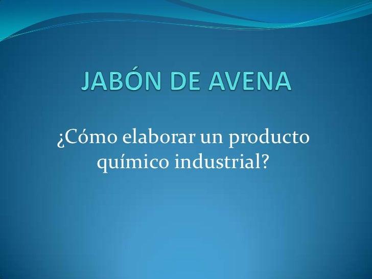 ¿Cómo elaborar un producto   químico industrial?
