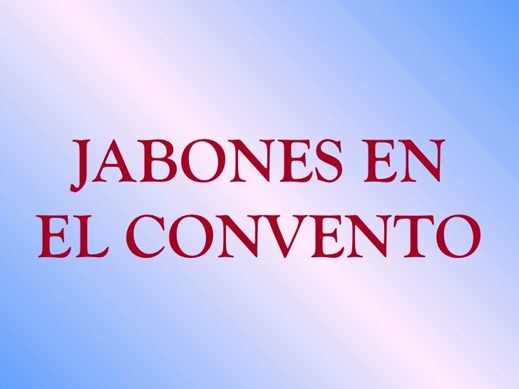 JABONES EN EL CONVENTO www. laboutiquedelpowerpoint. com