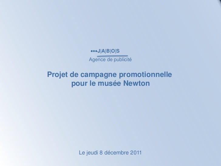 J|A|B|O|S           Agence de publicitéProjet de campagne promotionnelle       pour le musée Newton        Le jeudi 8 déce...