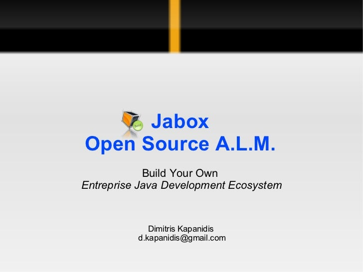 Jabox Open Source A.L.M. Build Your Own  Entreprise Java Development Ecosystem Dimitris Kapanidis [email_address]