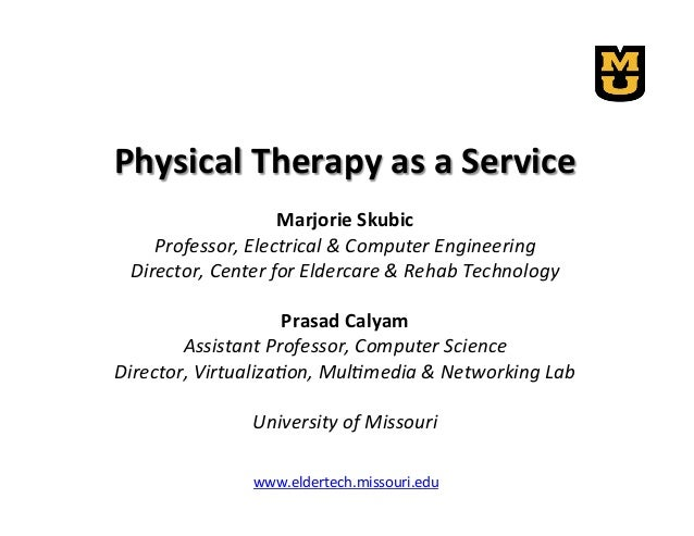 Physical  Therapy  as  a  Service      Marjorie  Skubic   Professor,  Electrical  &  Computer  Eng...