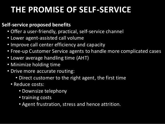 THE PROMISE OF SELF-SERVICE Self-service proposed benefits • Offer a user-friendly, practical, self-service channel • Lowe...
