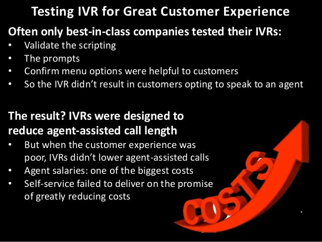 Testing IVR for Great Customer Experience Often only best-in-class companies tested their IVRs: • • • •  Validate the scri...
