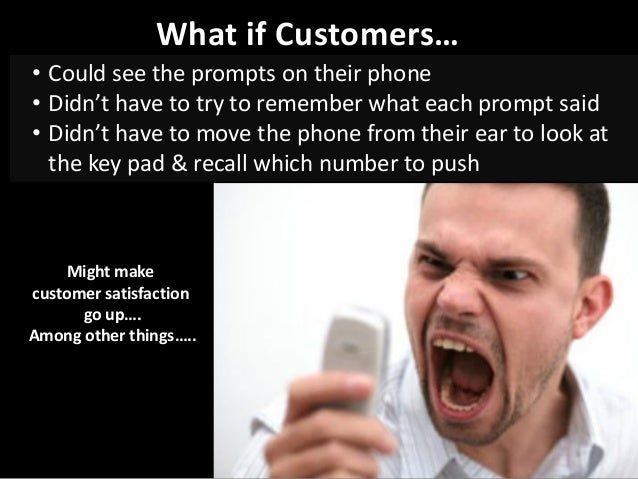 What if Customers… • Could see the prompts on their phone • Didn't have to try to remember what each prompt said • Didn't ...