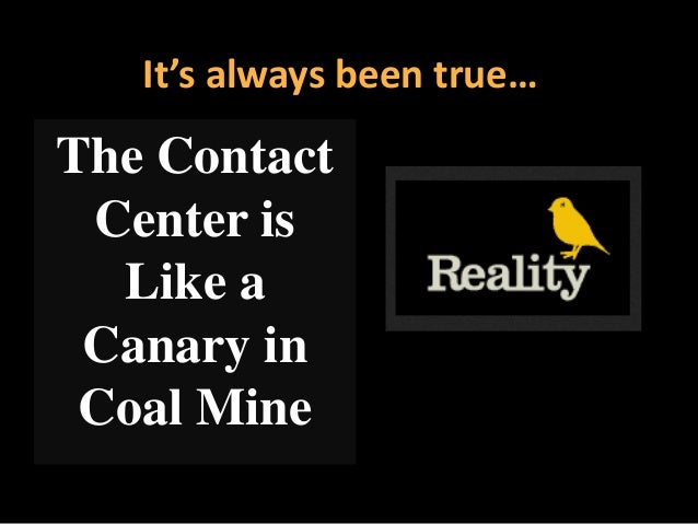 It's always been true…  The Contact Center is Like a Canary in Coal Mine