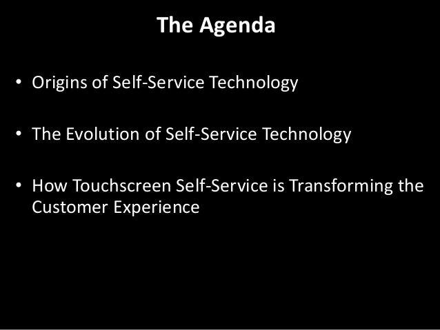 The Agenda • Origins of Self-Service Technology • The Evolution of Self-Service Technology  • How Touchscreen Self-Service...