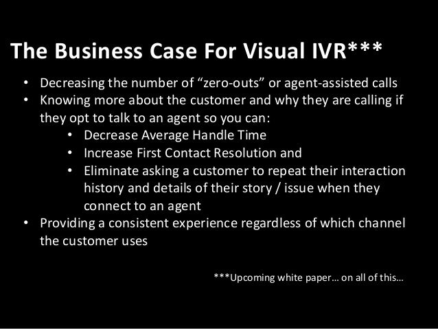 The ROI of Visual IVRs  23% Reduced Call Volume 4% Reduction in Call Transfers 73% Minutes Deflected  www.visual-ivr.com/c...