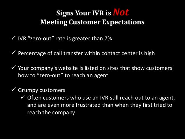 Sample Questions To Ask Customer's About Your IVR Ask your customers if they feel:  Forced to listen to long, introductor...