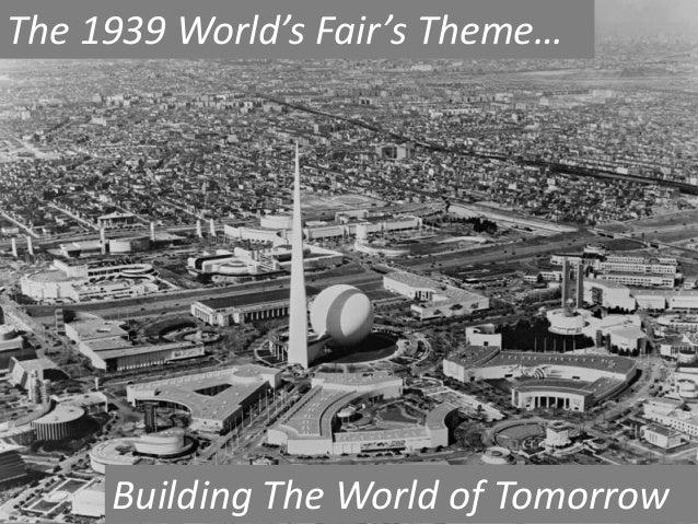 The 1939 World's Fair's Theme…  Building The World of Tomorrow