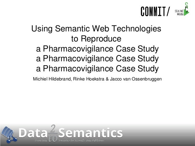 Using Semantic Web Technologies to Reproduce a Pharmacovigilance Case Study a Pharmacovigilance Case Study a Pharmacovigil...