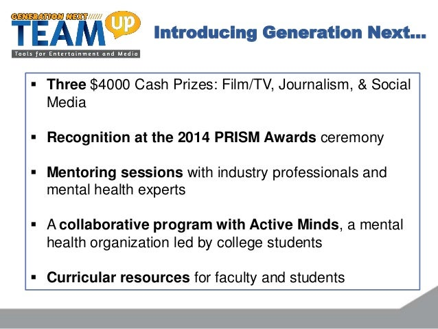 Introducing Generation Next…  Three $4000 Cash Prizes: Film/TV, Journalism, & Social Media  Recognition at the 2014 PRIS...