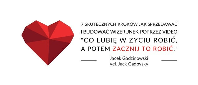"""""""CO LUBIĘ W ŻYCIU ROBIĆ, Jacek Gadzinowski vel. Jack Gadovsky 7 SKUTECZNYCH KROKÓW JAK SPRZEDAWAĆ I BUDOWAĆ WIZERUNEK POPR..."""