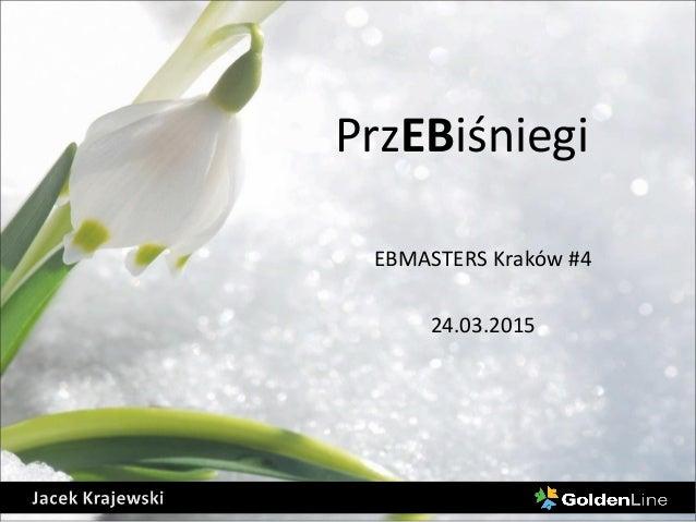 PrzEBiśniegi EBMASTERS Kraków #4 24.03.2015