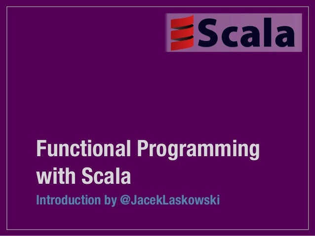 Functional Programmingwith ScalaIntroduction by @JacekLaskowski