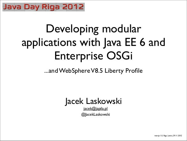 Developing modularapplications with Java EE 6 and       Enterprise OSGi    ...and WebSphere V8.5 Liberty Profile           ...