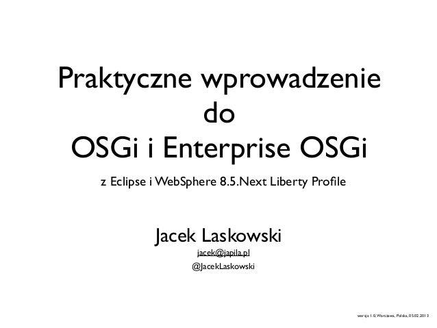 Praktyczne wprowadzenie           do OSGi i Enterprise OSGi   z Eclipse i WebSphere 8.5.Next Liberty Profile            Jac...