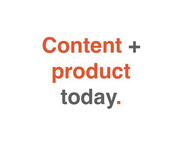 Content + product today.
