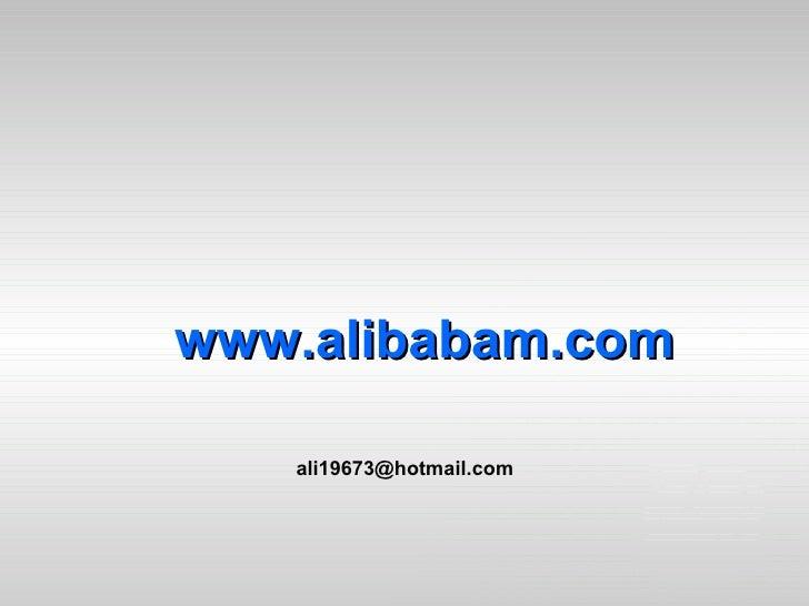 <ul><ul><li>www. alibabam .com </li></ul></ul>[email_address]
