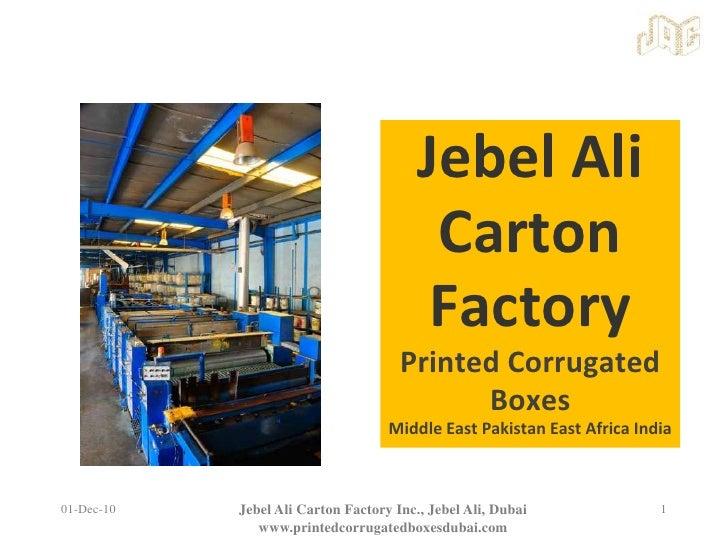 Jebel Ali Carton FactoryPrinted Corrugated BoxesMiddle East Pakistan East Africa India<br />01-Dec-10<br />1<br />Jebel Al...