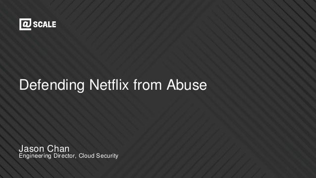 Engineering Director, Cloud Security Jason Chan Defending Netflix from Abuse