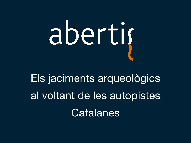Els jaciments arqueològics al voltant de les autopistes         Catalanes