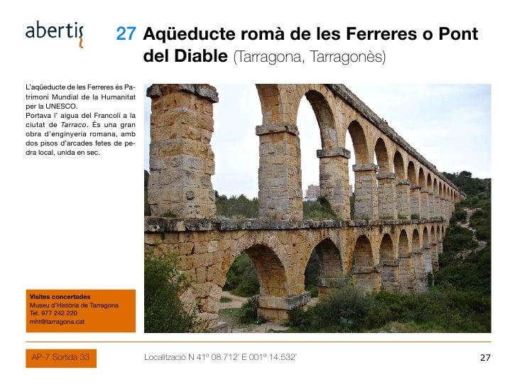 27 Aqüeducte romà de les Ferreres o Pont                                      del Diable (Tarragona, Tarragonès) L'aqüeduc...