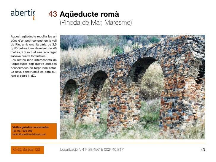 43 Aqüeducte romà                                      (Pineda de Mar, Maresme) Aquest aqüeducte recollia les ai- gües d'u...