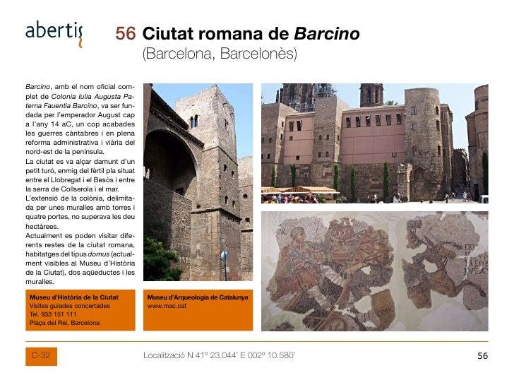 56 Ciutat romana de Barcino                                           (Barcelona, Barcelonès) Barcino, amb el nom oficial ...