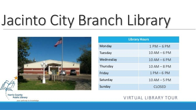Jacinto City Branch Library  Library Hours  Monday  Tuesday  Wednesday  Thursday  Friday  Saturday  Sunday  1 PM – 6 PM  1...