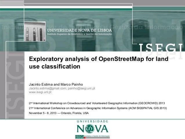 Exploratory analysis of OpenStreetMap for land use classification Jacinto Estima and Marco Painho Jacinto.estima@gmail.com...