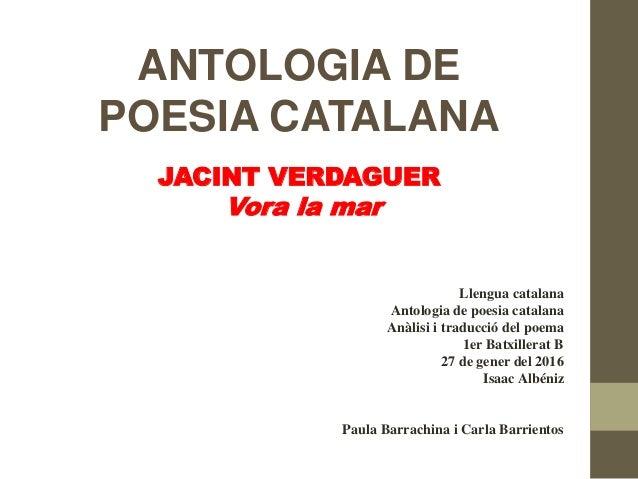ANTOLOGIA DE POESIA CATALANA JACINT VERDAGUER Vora la mar Llengua catalana Antologia de poesia catalana Anàlisi i traducci...