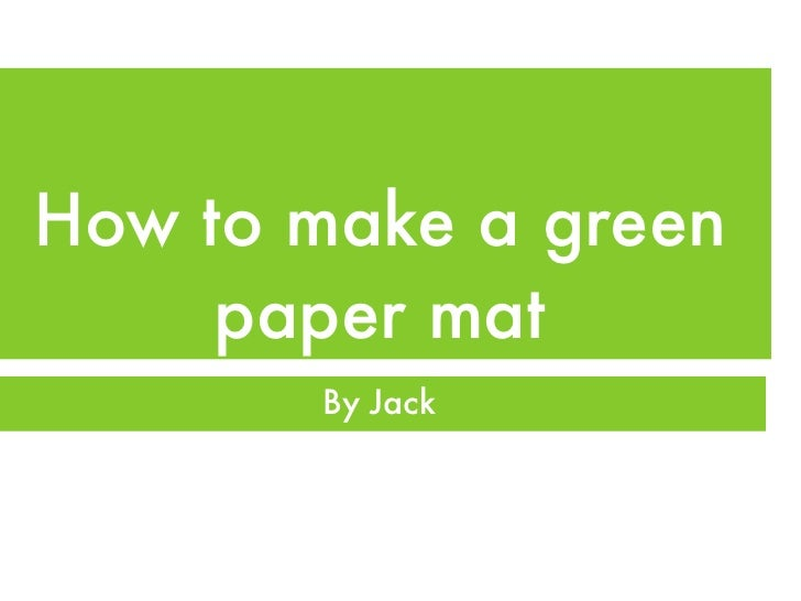 How to make a green     paper mat       By Jack