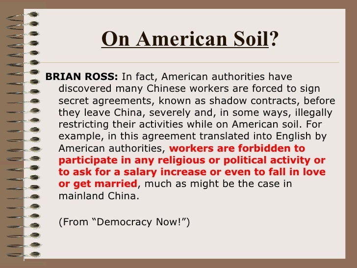 On American Soil ? <ul><li>BRIAN ROSS:  In fact, American authorities have discovered many Chinese workers are forced to s...