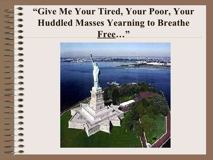 """"""" Give Me Your Tired, Your Poor, Your Huddled Masses Yearning to Breathe  Free …"""""""
