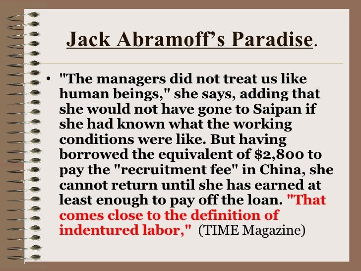 Jack Abramoff's Paradise . <ul><li>&quot;The managers did not treat us like human beings,&quot; she says, adding that she ...