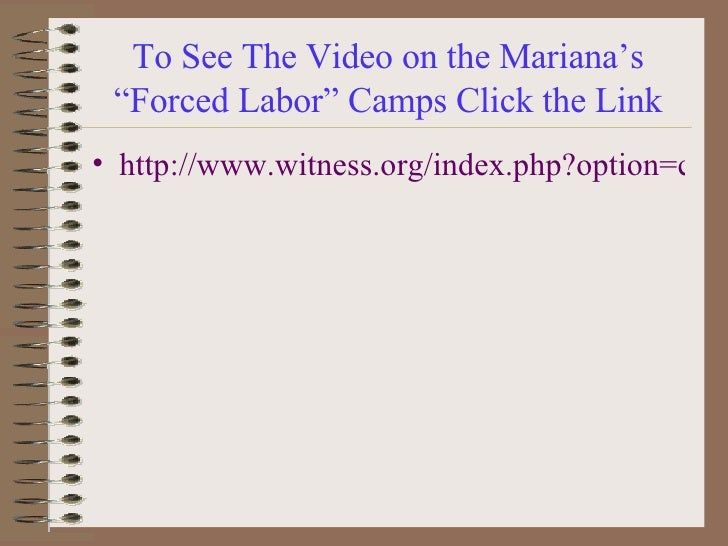 """To See The Video on the Mariana's """"Forced Labor"""" Camps Click the Link <ul><li>http://www.witness.org/index.php?option=com_..."""