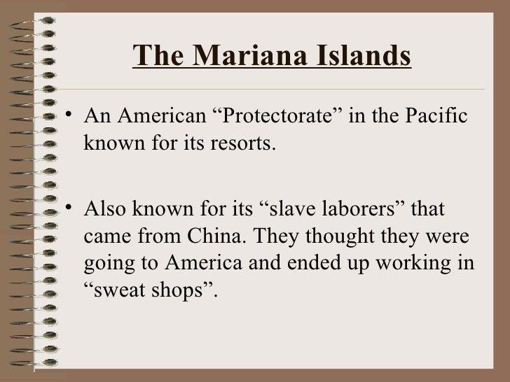 "The Mariana Islands <ul><li>An American ""Protectorate"" in the Pacific known for its resorts. </li></ul><ul><li>Also known ..."