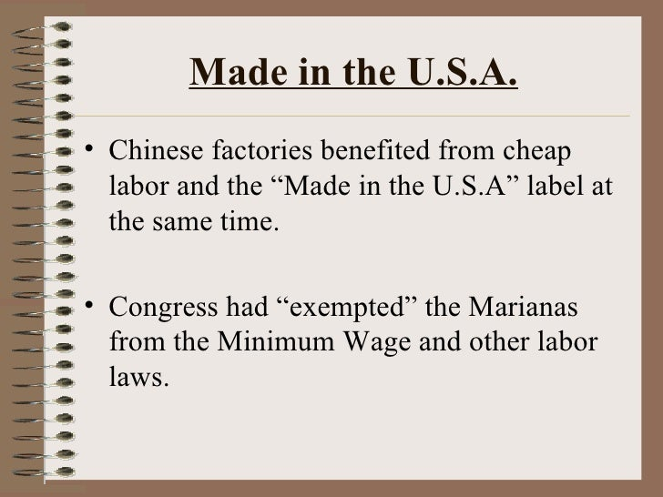 """Made in the U.S.A. <ul><li>Chinese factories benefited from cheap labor and the """"Made in the U.S.A"""" label at the same time..."""