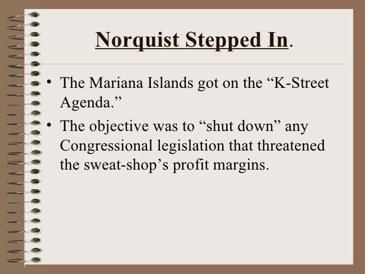 "Norquist Stepped In . <ul><li>The Mariana Islands got on the ""K-Street Agenda."" </li></ul><ul><li>The objective was to ""sh..."