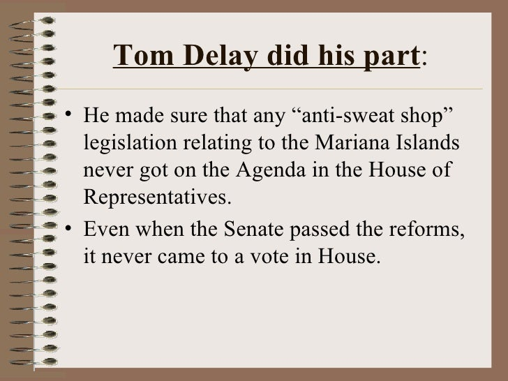 """Tom Delay did his part : <ul><li>He made sure that any """"anti-sweat shop"""" legislation relating to the Mariana Islands never..."""