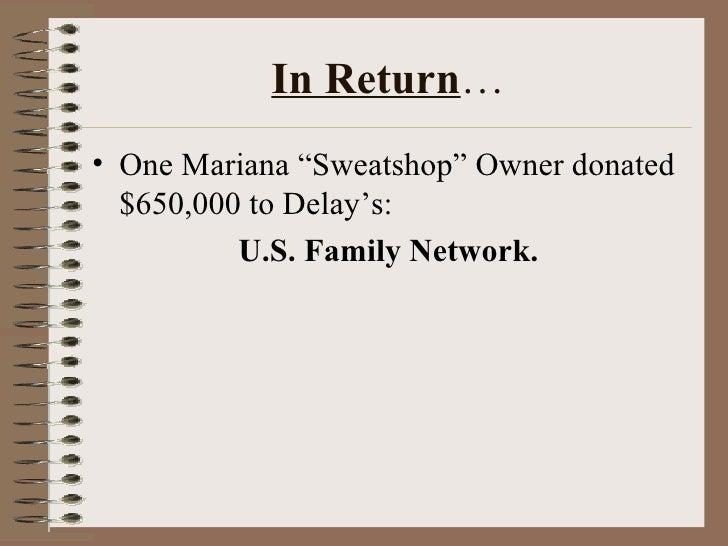 "In Return … <ul><li>One Mariana ""Sweatshop"" Owner donated $650,000 to Delay's:  </li></ul><ul><li>U.S. Family Network.   <..."