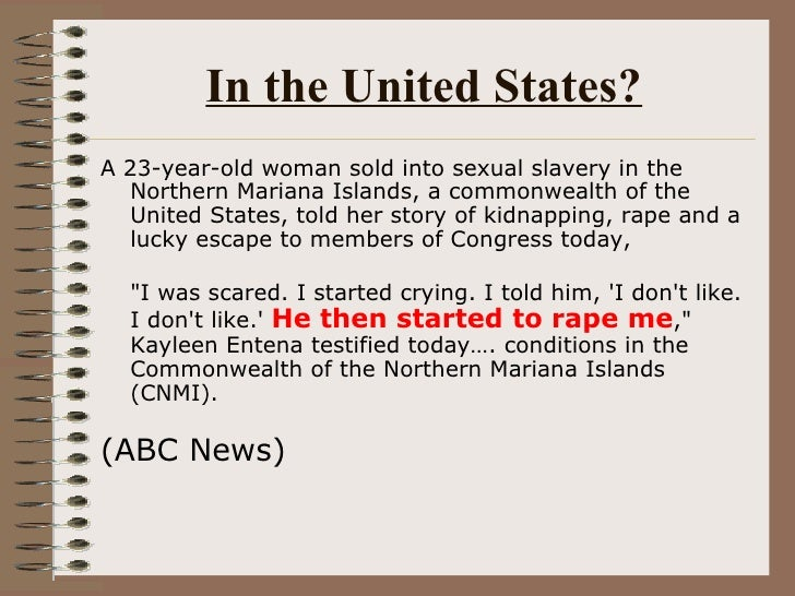 In the United States? <ul><li>A 23-year-old woman sold into sexual slavery in the Northern Mariana Islands, a commonwealth...