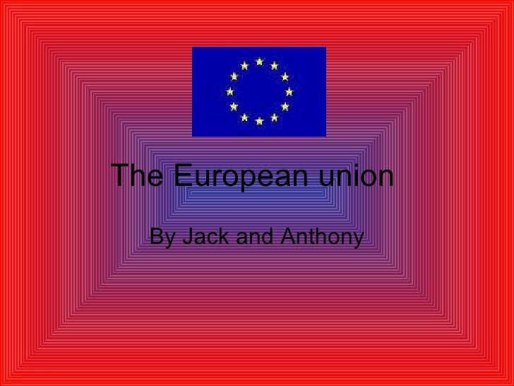 The European union  By Jack and Anthony