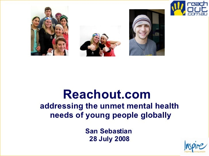 Reachout.com   addressing the unmet mental health  needs of young people globally San Sebastian  28 July 2008