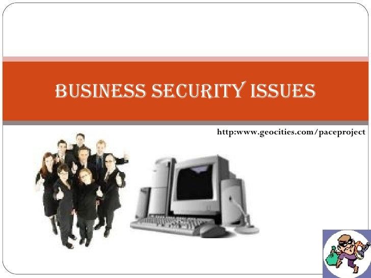 Business Security Issues http:www.geocities.com/paceproject