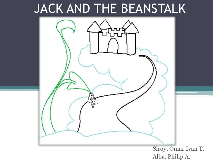 JACK AND THE BEANSTALK                 Siroy, Omar Ivan T.                 Alba, Philip A.