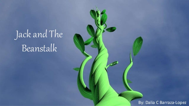 Jack and The Beanstalk By: Dalia C Barraza-Lopez