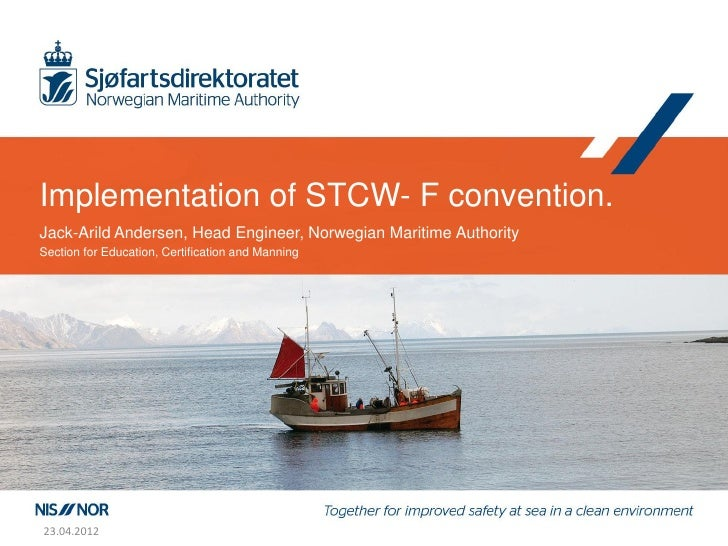 Implementation of STCW- F convention.Jack-Arild Andersen, Head Engineer, Norwegian Maritime AuthoritySection for Education...